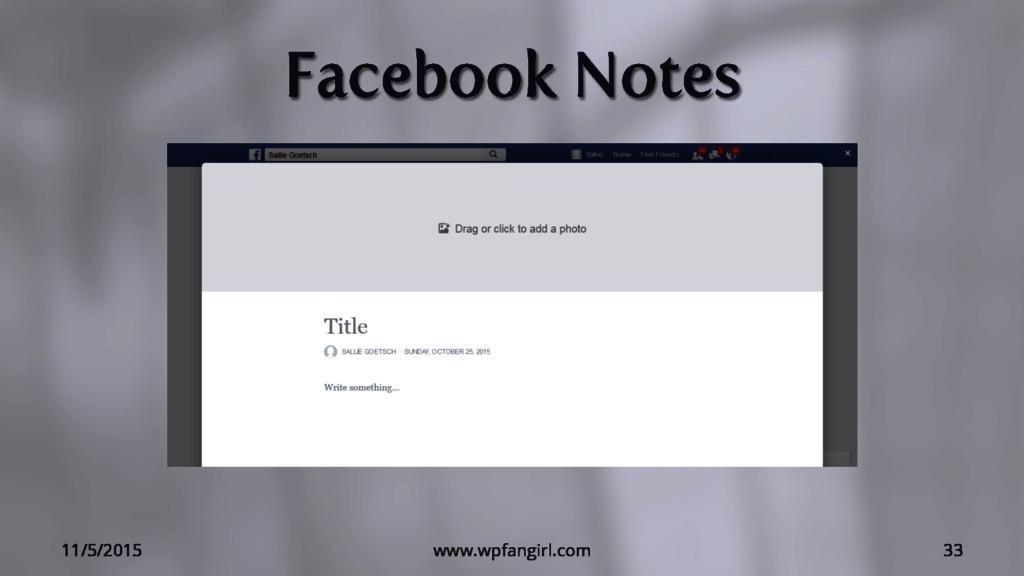 Facebook Notes 11/5/2015 www.wpfangirl.com 33