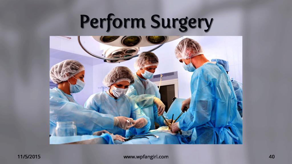 Perform Surgery 11/5/2015 www.wpfangirl.com 40