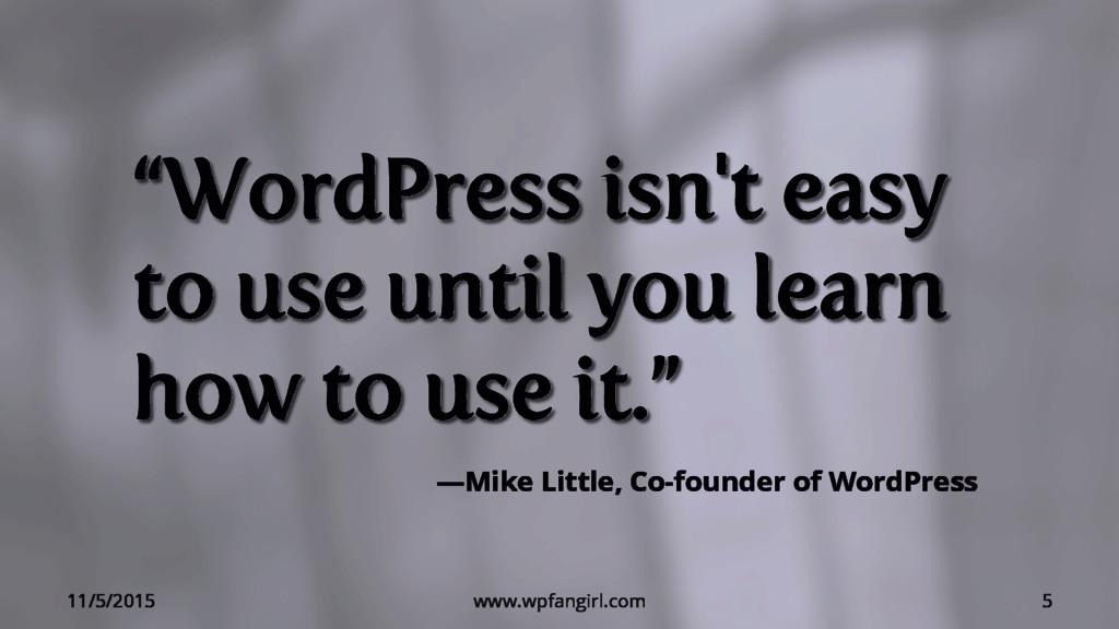 """11/5/2015 www.wpfangirl.com """"WordPress isn't ea..."""