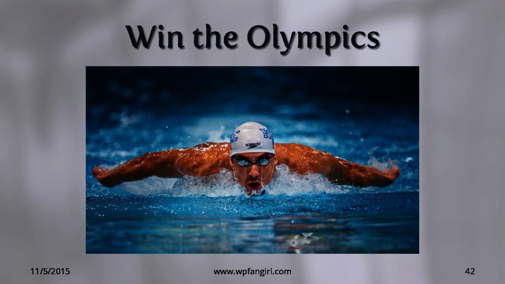 Win the Olympics 11/5/2015 www.wpfangirl.com 42
