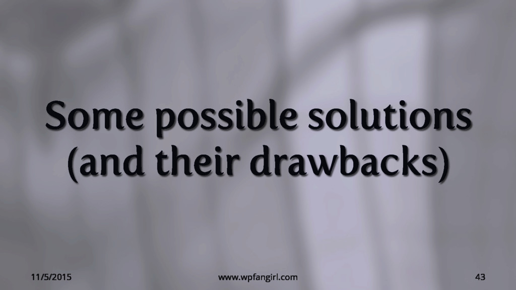 Some possible solutions (and their drawbacks) 1...