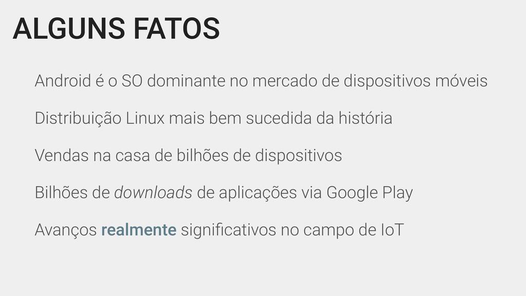 ALGUNS FATOS Android é o SO dominante no mercad...