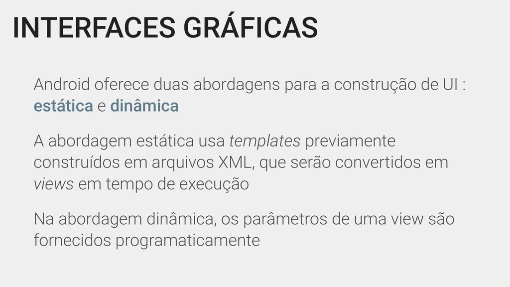 INTERFACES GRÁFICAS Android oferece duas aborda...