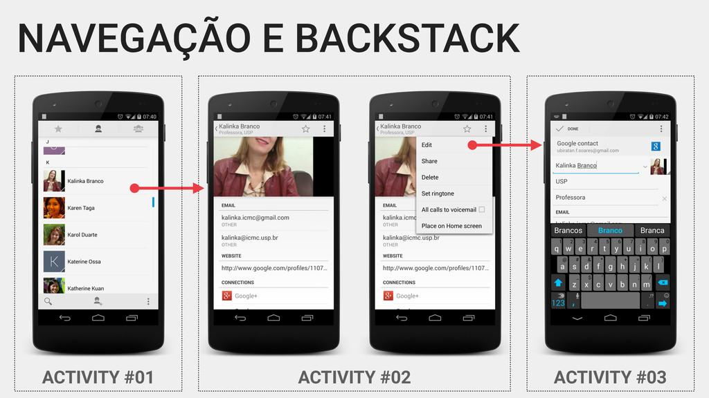NAVEGAÇÃO E BACKSTACK ACTIVITY #02 ACTIVITY #03...