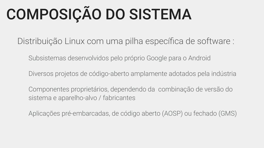 COMPOSIÇÃO DO SISTEMA Distribuição Linux com um...