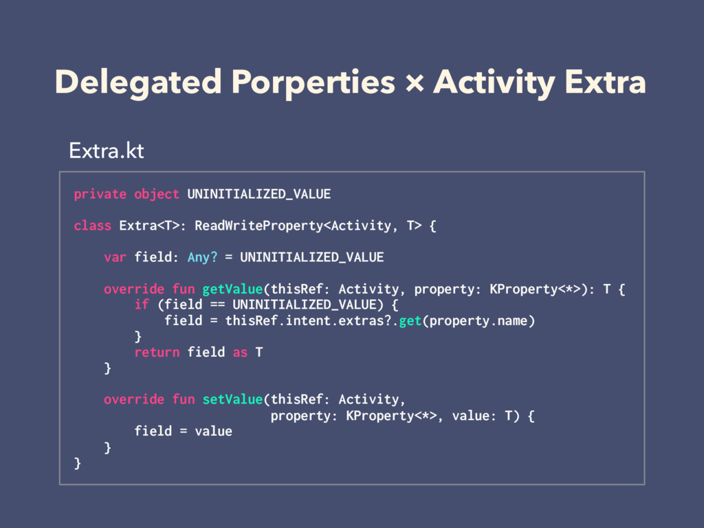 Delegated Porperties × Activity Extra Extra.kt ...