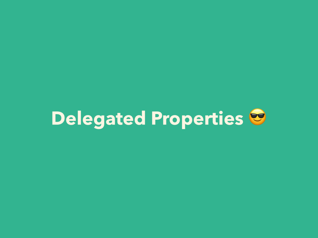 Delegated Properties