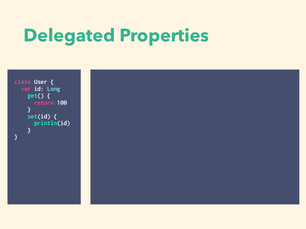 Delegated Properties class User { var id: Long ...