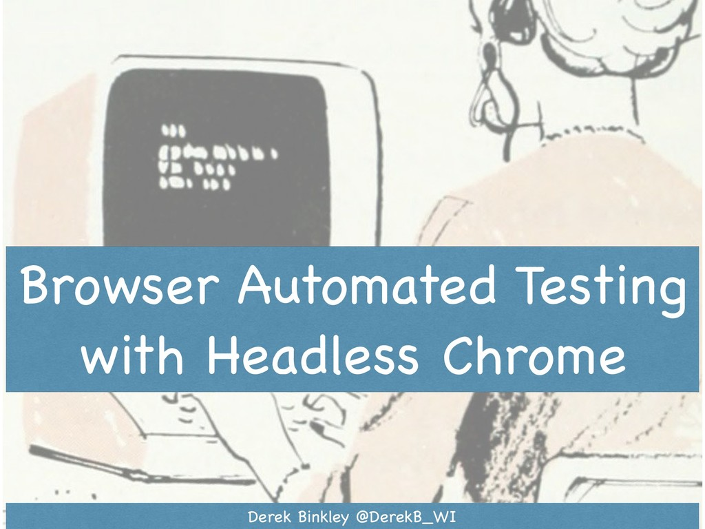 Browser Automated Testing with Headless Chrome ...