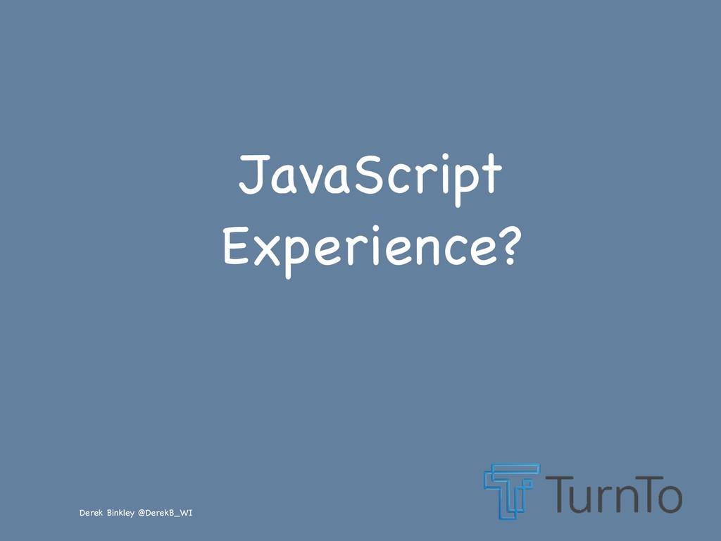 Derek Binkley @DerekB_WI JavaScript Experience?