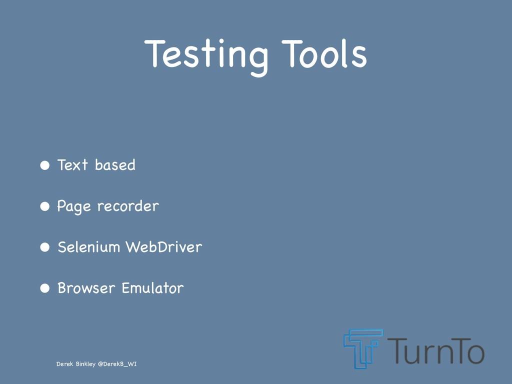 Derek Binkley @DerekB_WI Testing Tools • Text b...