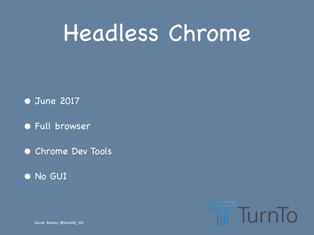 Derek Binkley @DerekB_WI Headless Chrome • June...