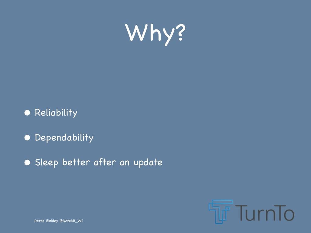 Derek Binkley @DerekB_WI Why? • Reliability  • ...