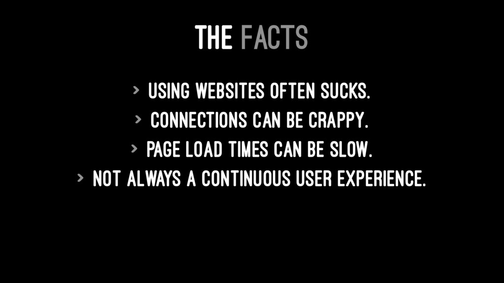 THE FACTS > Using websites often sucks. > Conne...