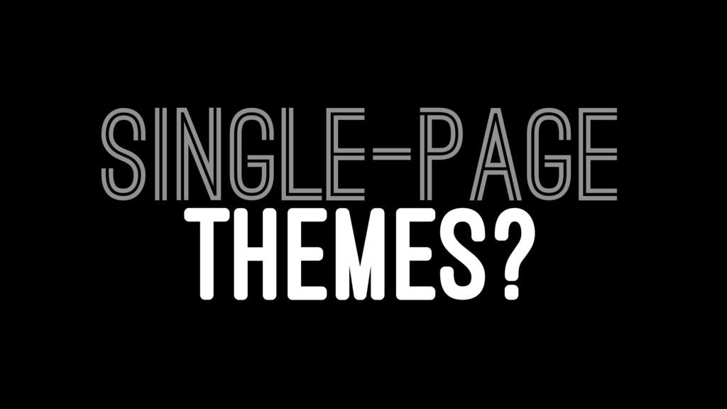 SINGLE-PAGE THEMES?