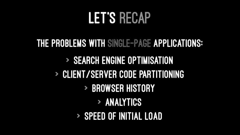 LET'S RECAP The problems with single-page appli...