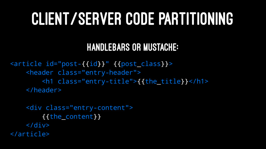 CLIENT/SERVER CODE PARTITIONING Handlebars or M...
