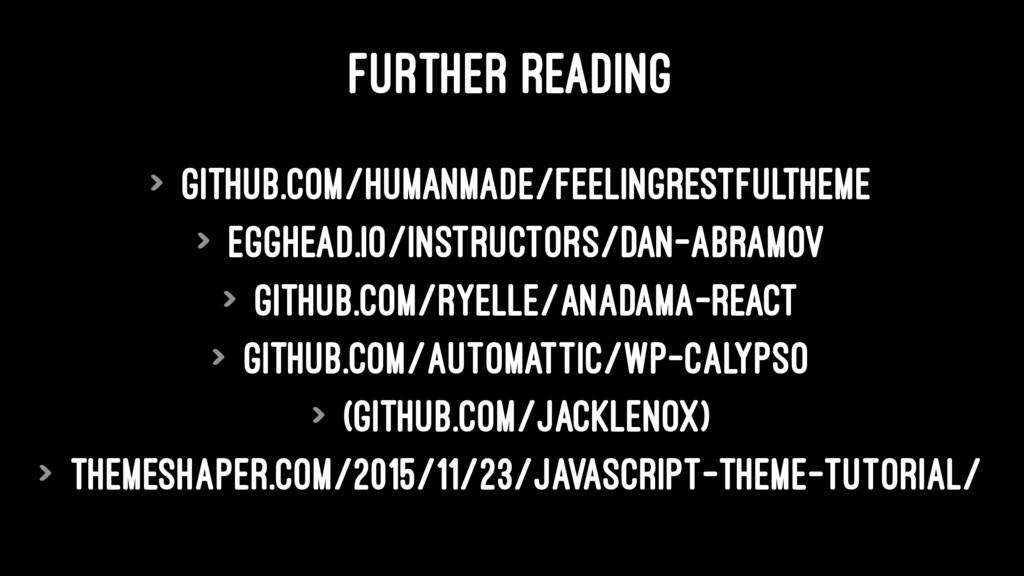 FURTHER READING > github.com/humanmade/feelingr...