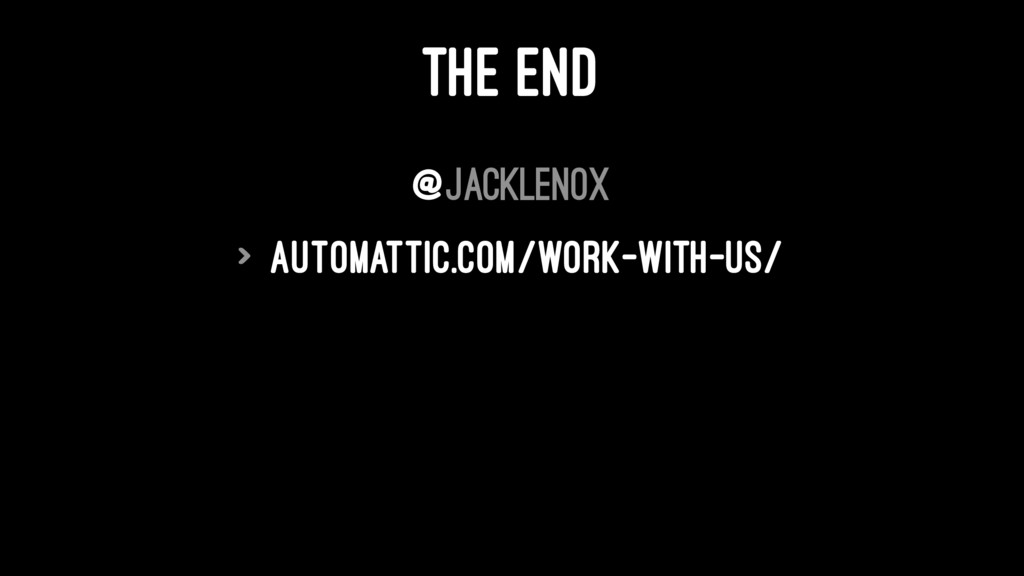 THE END @jacklenox > automattic.com/work-with-u...