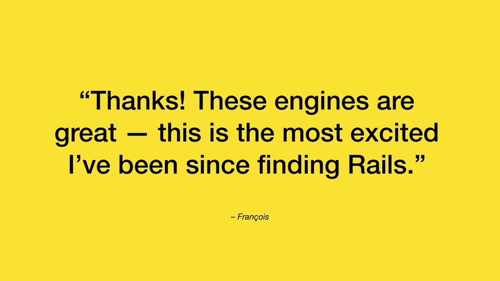 "– François ""Thanks! These engines are great — t..."