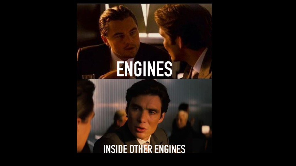 ENGINES INSIDE OTHER ENGINES