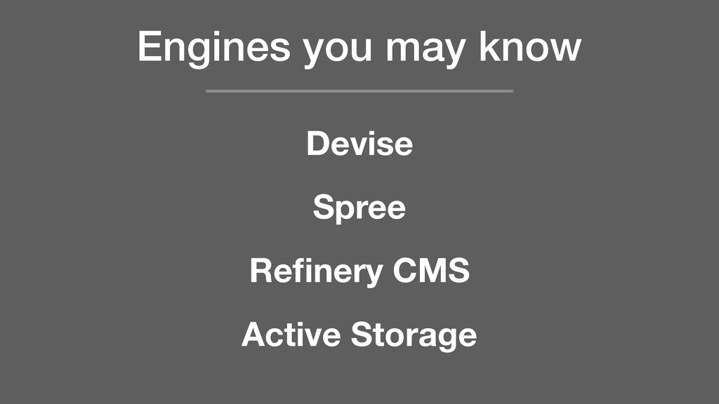 Engines you may know Devise Spree Refinery CMS A...