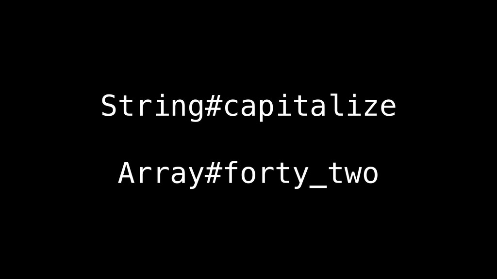 String#capitalize Array#forty_two