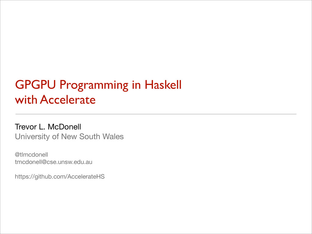 GPGPU Programming in Haskell with Accelerate T...