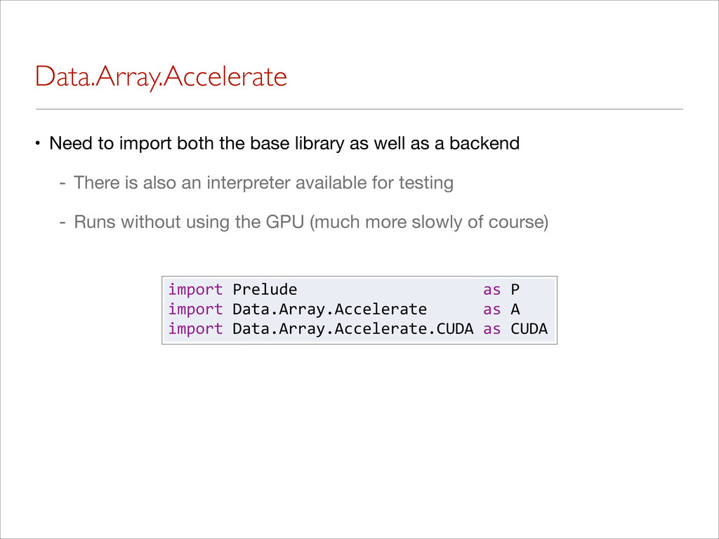 Data.Array.Accelerate • Need to import both the...
