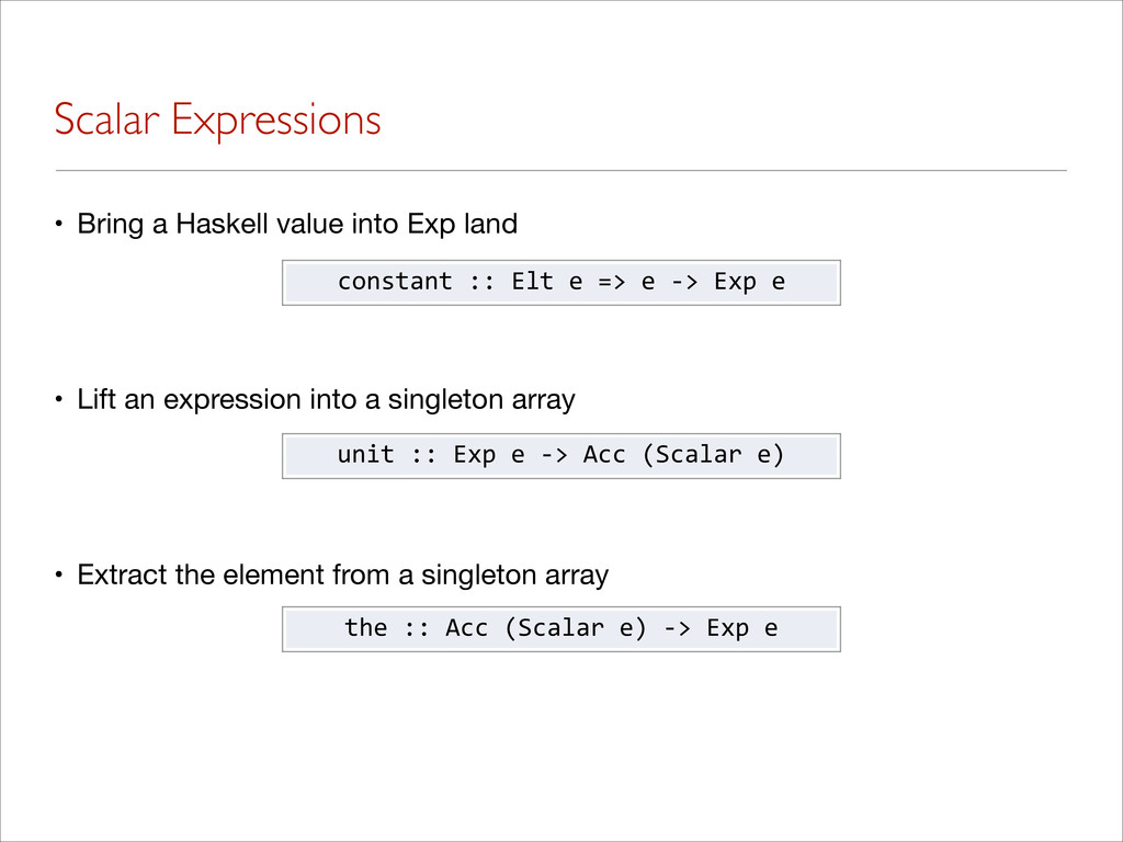 Scalar Expressions • Bring a Haskell value into...