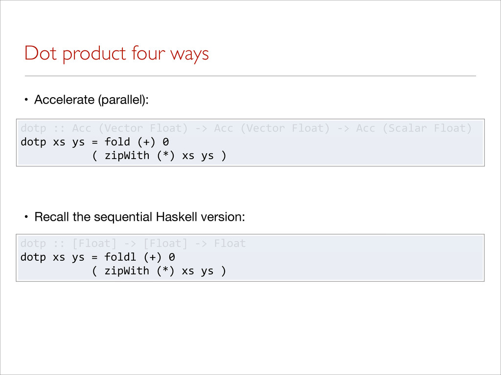 Dot product four ways • Accelerate (parallel): ...