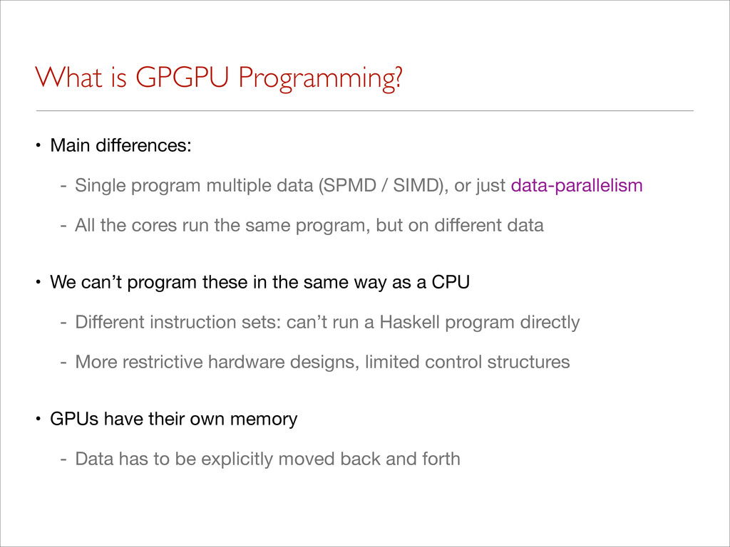 What is GPGPU Programming? • Main differences:  ...
