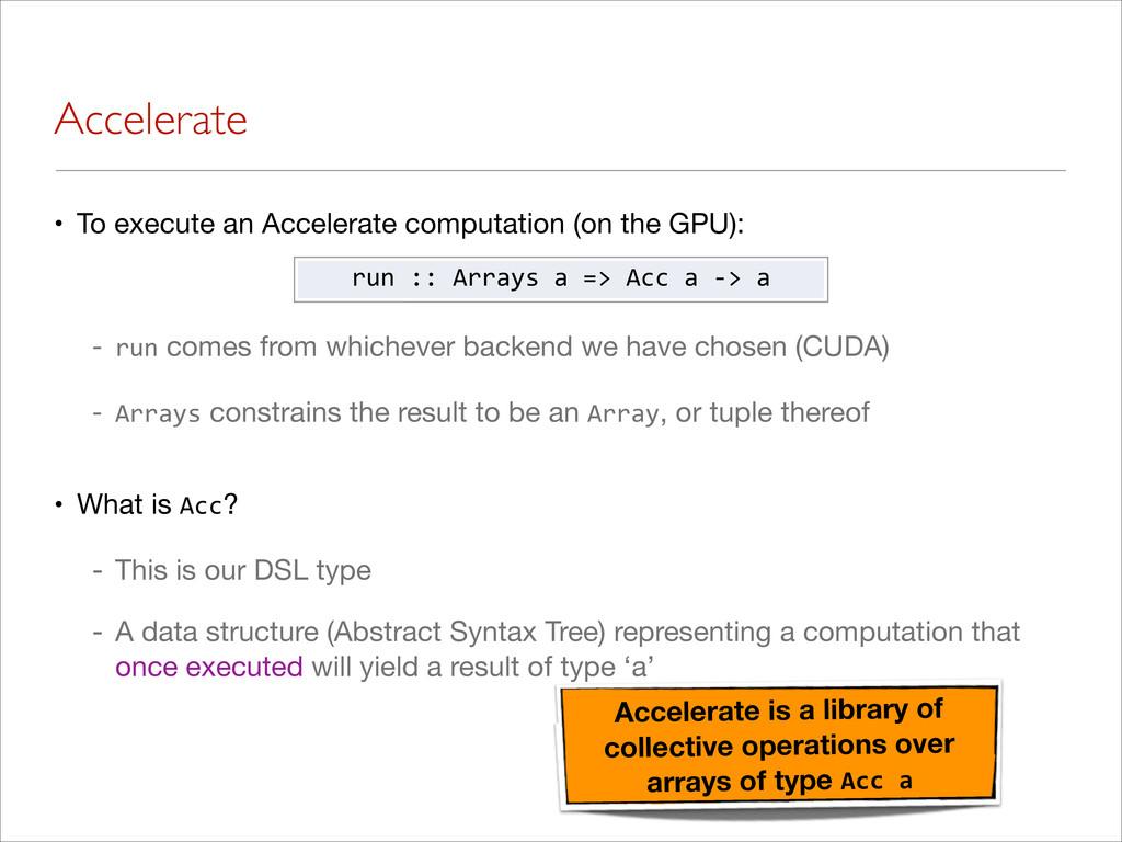 Accelerate • To execute an Accelerate computati...