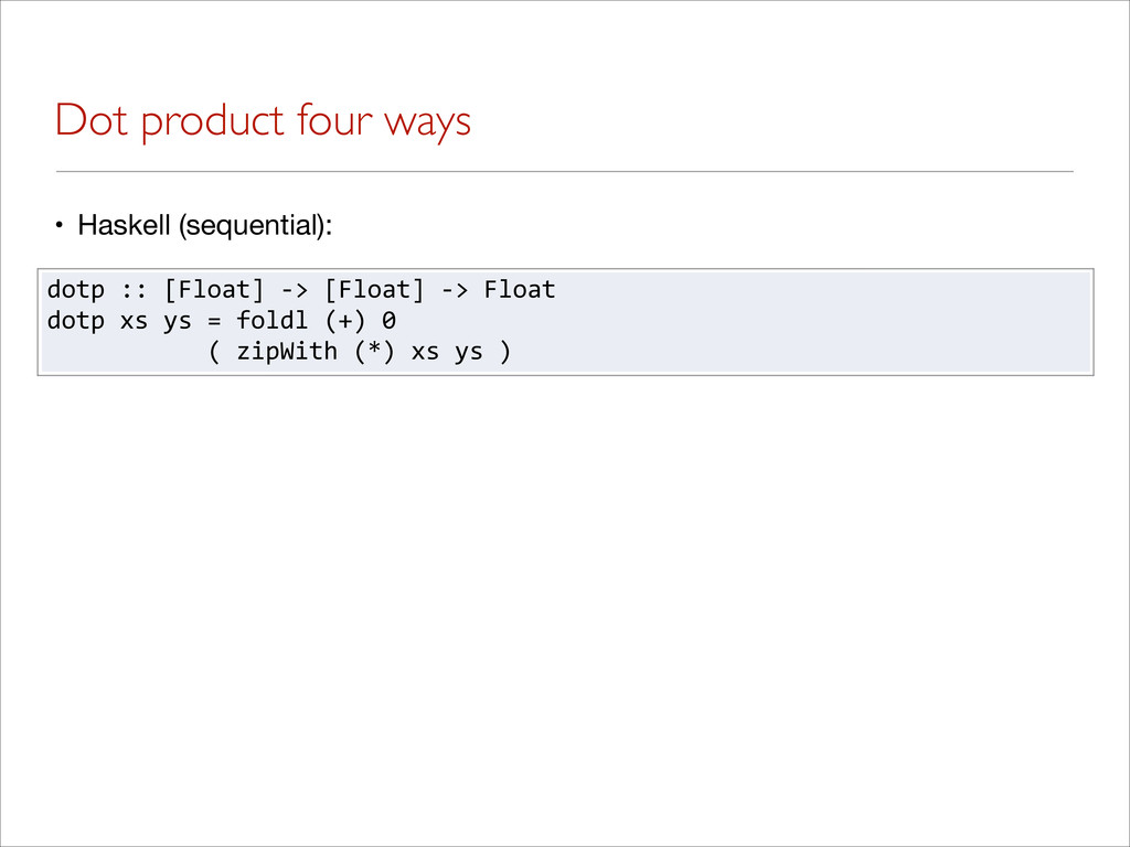 Dot product four ways • Haskell (sequential): d...