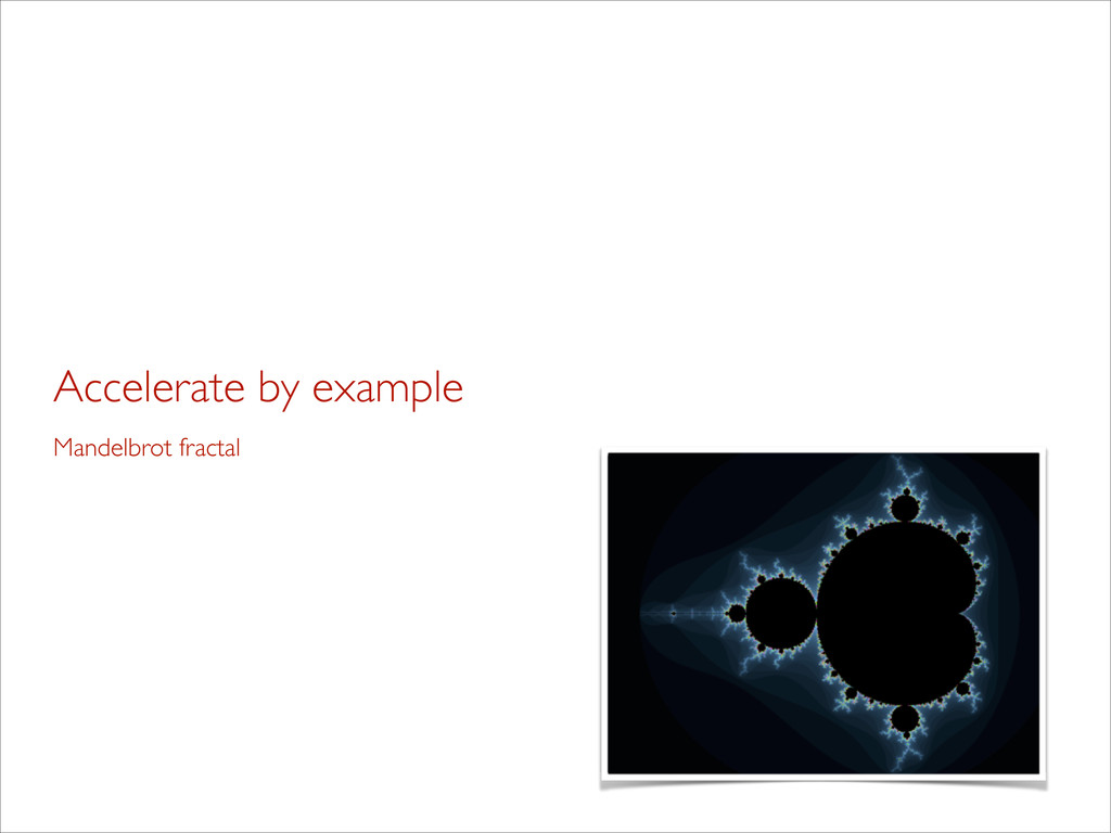 Accelerate by example Mandelbrot fractal