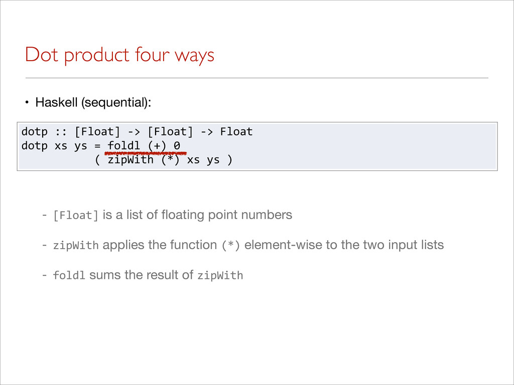 Dot product four ways • Haskell (sequential): -...