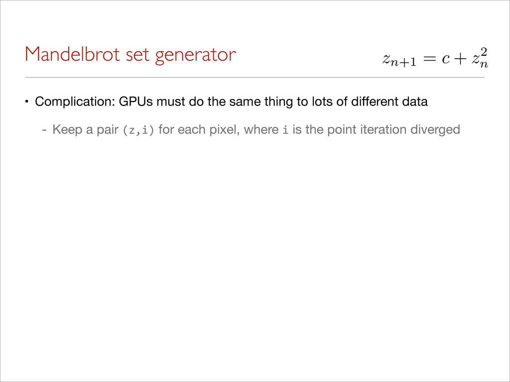 Mandelbrot set generator • Complication: GPUs m...