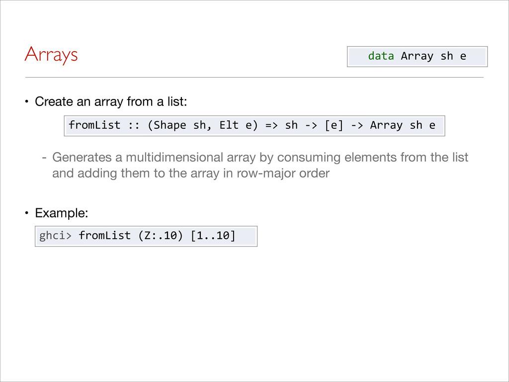 Arrays • Create an array from a list:  ! - Gene...