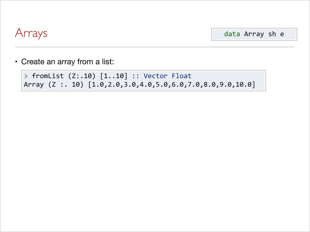 Arrays • Create an array from a list: data A...