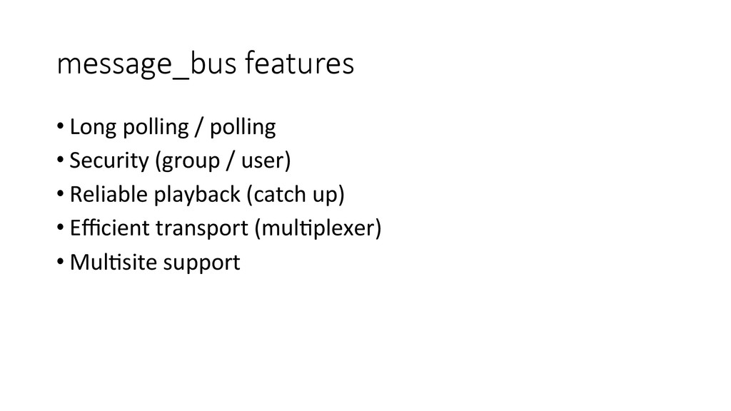 message_bus features •Long polling /...