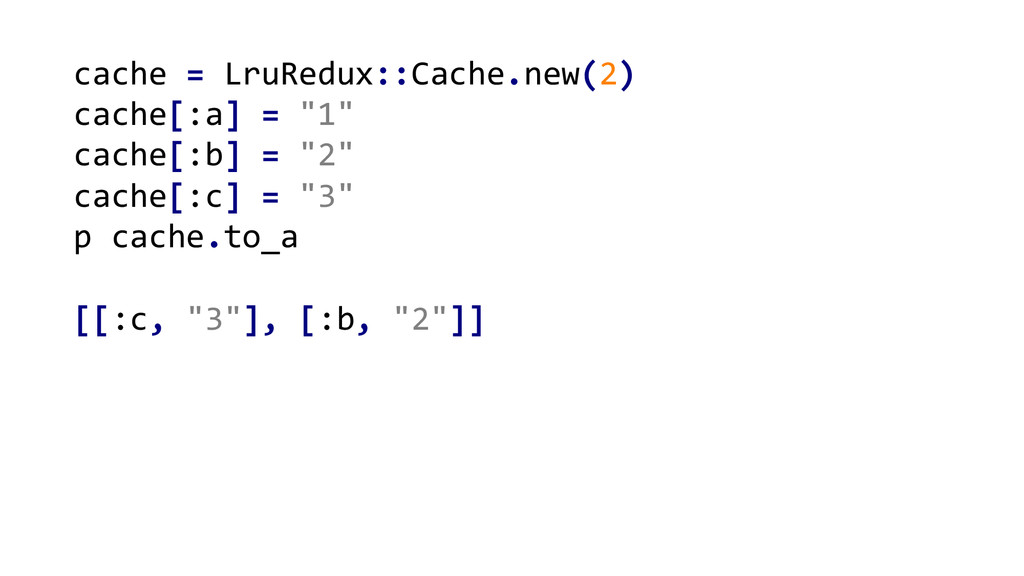 cache = LruRedux::Cache.new(2)  cache[...