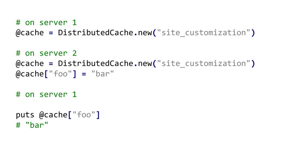 # on server 1   @cache = D...