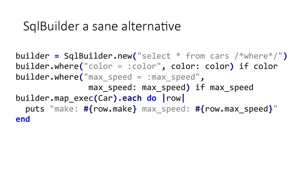 SqlBuilder a sane alternaEve builder =...