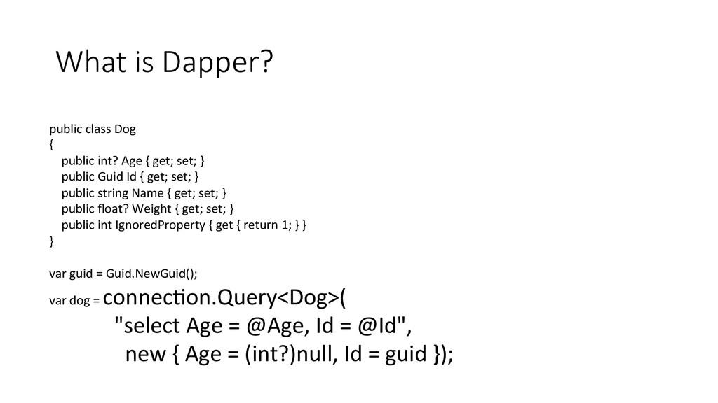 What is Dapper? public class Dog  {...