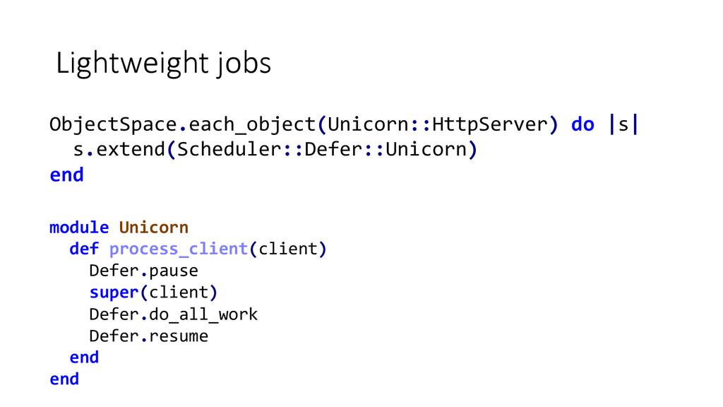 Lightweight jobs ObjectSpace.each_object(Unic...