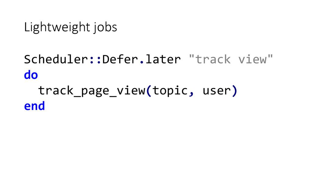 """Lightweight jobs Scheduler::Defer.later """"t..."""