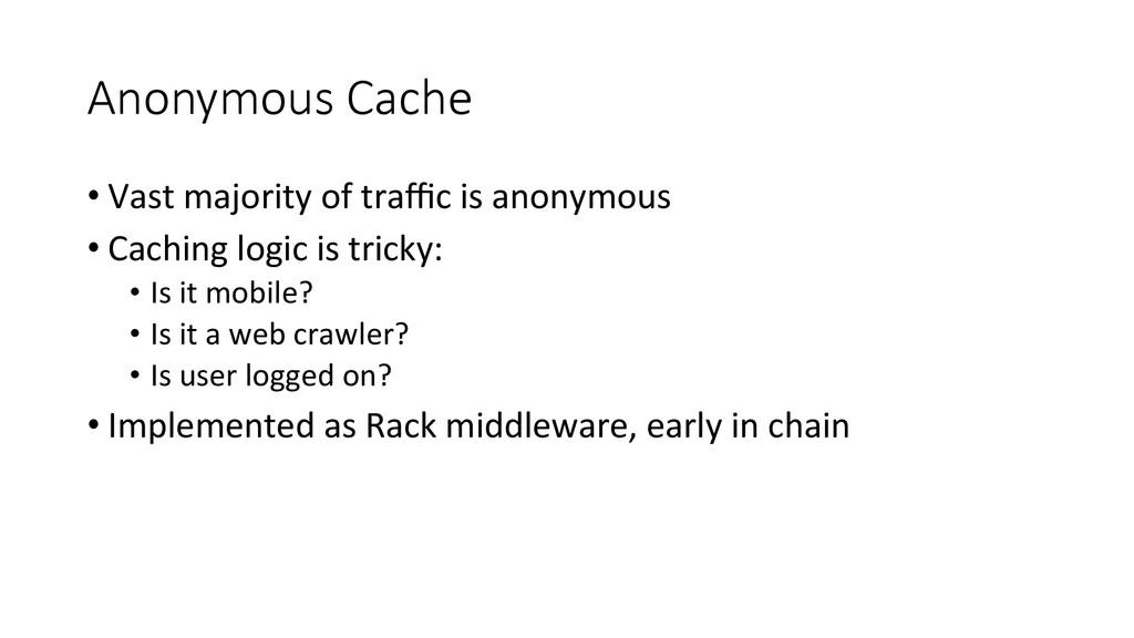 Anonymous Cache •Vast majority of t...