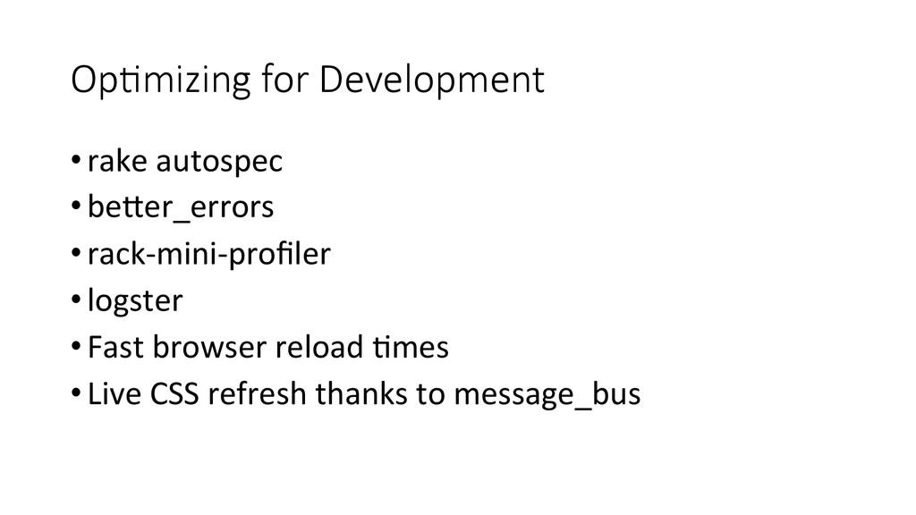 OpEmizing for Development •rake autospec...