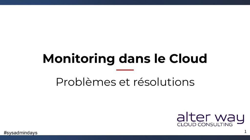 #sysadmindays Monitoring dans le Cloud Problème...
