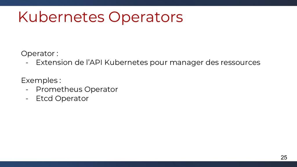 Kubernetes Operators Operator : - Extension de ...